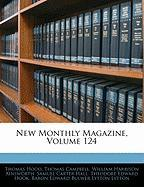 New Monthly Magazine, Volume 124 - Hood, Thomas; Campbell, Thomas; Ainsworth, William Harrison