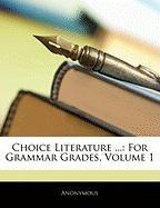 Choice Literature ...: For Grammar Grades, Volume 1 - Anonymous