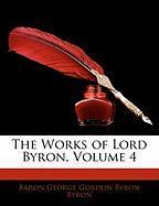 The Works of Lord Byron, Volume 4 - Byron, Baron George Gordon Byron