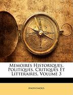 Memoires Historiques, Politiques, Critiques Et Litteraires, Volume 3 - Anonymous