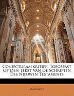 Conjecturaalkritiek, Toegepast Op Den Tekst Van de Schriften Des Nieuwen Testaments - Anonymous