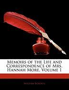 Memoirs of the Life and Correspondence of Mrs. Hannah More, Volume 1 - Roberts, William