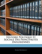 Histoire Politique Et Sociale Des Principaut?'s Danubiennes - Regnault, Lias