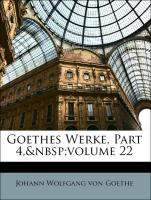 Goethes Werke, Part 4, volume 22 - von Goethe, Johann Wolfgang; Sophie, Johann Wolfgang