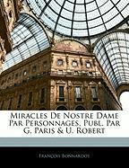 Miracles de Nostre Dame Par Personnages, Publ. Par G. Paris & U. Robert - Bonnardot, Franois; Bonnardot, Fran Ois