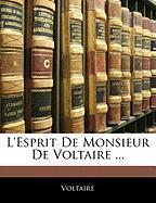 L'Esprit de Monsieur de Voltaire ... - Voltaire