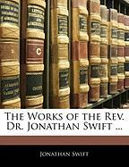 The Works of the REV. Dr. Jonathan Swift ... - Swift, Jonathan