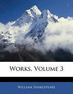 Works, Volume 3 - Shakespeare, William