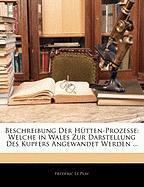 Beschreibung Der H Tten-Prozesse: Welche in Wales Zur Darstellung Des Kupfers Angewandet Werden ... - Le Play, Frdric; Le Play, Fr D. Ric