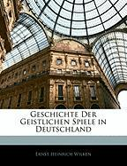 Geschichte Der Geistlichen Spiele in Deutschland - Wilken, Ernst Heinrich