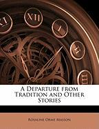 A Departure from Tradition and Other Stories - Masson, Rosaline Orme