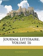 Journal Litt Raire, Volume 16 - Anonymous