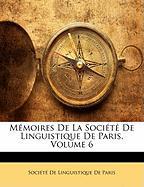 M Moires de La Soci T de Linguistique de Paris, Volume 6