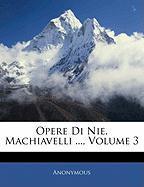 Opere Di Nie. Machiavelli ..., Volume 3 - Anonymous
