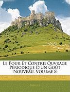 Le Pour Et Contre: Ouvrage P Riodique D'Un Go T Nouveau, Volume 8 - Prvost
