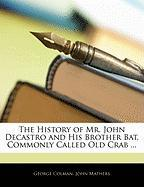 The History of Mr. John Decastro and His Brother Bat, Commonly Called Old Crab ... - Colman, George; Mathers, John