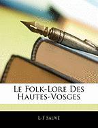 Le Folk-Lore Des Hautes-Vosges - Sauv, L-F