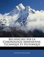 Recherches Sur La Chronologie Arm Nienne, Technique Et Historique - Dulaurier, Edouard