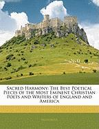 Sacred Harmony: The Best Poetical Pieces of the Most Eminent Christian Poets and Writers of England and America - Anonymous