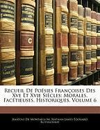 Recueil de Po Sies Fran Oises Des Xve Et Xvie Si Cles: Morales, Fac Tieuses, Historiques, Volume 6 - De Montaiglon, Anatole; Rothschild, Nathan James Douard