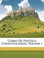 Curso de Pol Tica Constitucional, Volume 1 - Constant, Benjamin; Lpez, Marcial Antonio