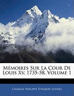 M Moires Sur La Cour de Louis XV, 1735-58, Volume 1 - Luynes, Charles Philippe D'Albert