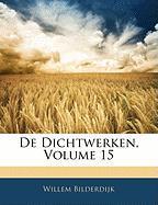 de Dichtwerken, Volume 15 - Bilderdijk, Willem