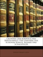 Grundris Der Körperlichen Beredsamkeit: Für Liebhaber Der Schönen Künste, Redner Und Schauspieler - Cludius, Hermann Heimart