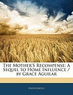 The Mother's Recompense: A Sequel to Home Influence / By Grace Aguilar - Anonymous