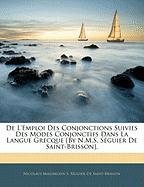 de L'Emploi Des Conjonctions Suivies Des Modes Conjonctifs Dans La Langue Grecque [By N.M.S. S Guier de Saint-Brisson]. - De Saint-Brisson, Nicolaus Maximilien S.