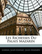 Les Richesses Du Palais Mazarin - Cosnac, Gabriel Jules; Mazarin, Jules