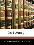 Du Bonheur - De De La Tour, Alphonse Serres
