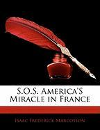 S.O.S. America's Miracle in France - Marcosson, Isaac Frederick