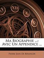 Ma Biographie ...: Avec Un Appendice ... - De Branger, Pierre Jean