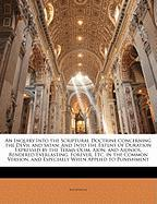 An Inquiry Into the Scriptural Doctrine Concerning the Devil and Satan: And Into the Extent of Duration Expressed by the Terms Olim, Aion, and Aionio - Anonymous