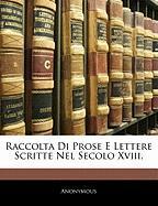 Raccolta Di Prose E Lettere Scritte Nel Secolo XVIII. - Anonymous