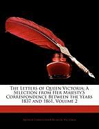 The Letters of Queen Victoria: A Selection from Her Majesty's Correspondence Between the Years 1837 and 1861, Volume 2 - Benson, Arthur Christopher; Victoria, Arthur Christopher