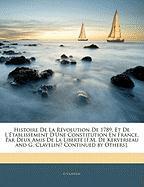 Histoire de La R Volution de 1789, Et de L' Tablissement D'Une Constitution En France, Par Deux Amis de La Libert [F.M. de Kerverseau and G. Clavelin? - Clavelin, G.