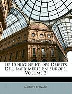 de L'Origine Et Des D Buts de L'Imprimerie En Europe, Volume 2 - Bernard, Auguste