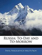 Russia: To-Day and To-Morrow - Mili?u?kov, Pavel Nikolaevich