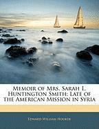 Memoir of Mrs. Sarah L. Huntington Smith: Late of the American Mission in Syria - Hooker, Edward William