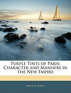 Purple Tints of Paris: Character and Manners in the New Empire - St John, Bayle