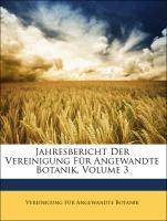 Jahresbericht Der Vereinigung Für Angewandte Botanik, Volume 3 - Botanik, Vereinigung Für Angewandte