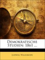 Demokratische Studien: 1861 ... - Walesrode, Ludwig