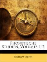Phonetische Studien, Volumes 1-2 - Viëtor, Wilhelm