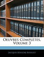 Oeuvres Completes, Volume 3 - Bossuet, Jacques Bnigne
