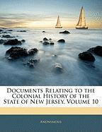 Documents Relating to the Colonial History of the State of New Jersey, Volume 10 - Anonymous