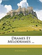 Drames Et Melodrames ... - Anonymous
