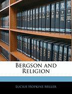 Bergson and Religion - Miller, Lucius Hopkins