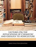 Lectures on the Applications of Chemistry and Geology to Agriculture - Johnston, James Finlay Weir